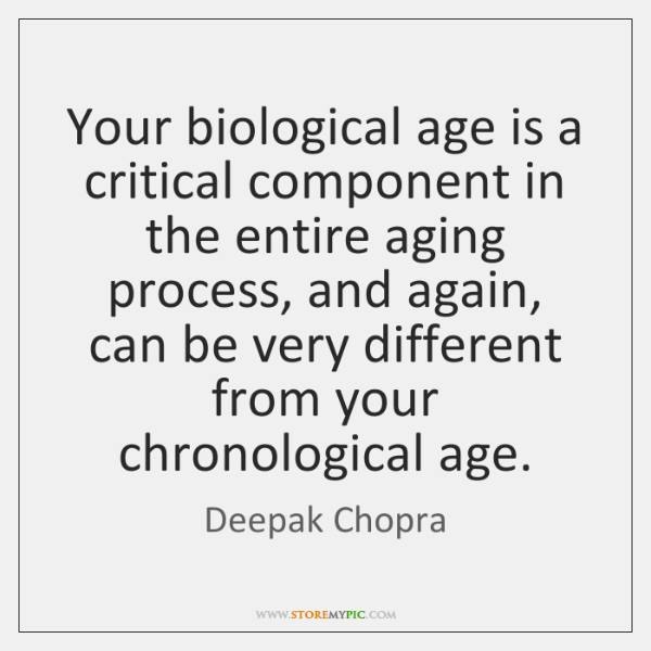 Your biological age is a critical component in the entire aging process, ...