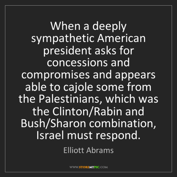 Elliott Abrams: When a deeply sympathetic American president asks for...