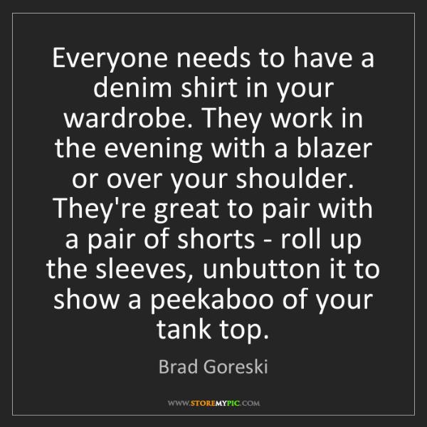 Brad Goreski: Everyone needs to have a denim shirt in your wardrobe....