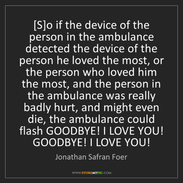 Jonathan Safran Foer: [S]o if the device of the person in the ambulance detected...