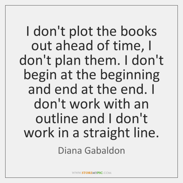 I don't plot the books out ahead of time, I don't plan ...