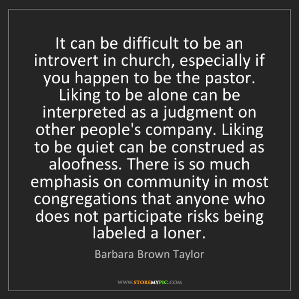 Barbara Brown Taylor: It can be difficult to be an introvert in church, especially...