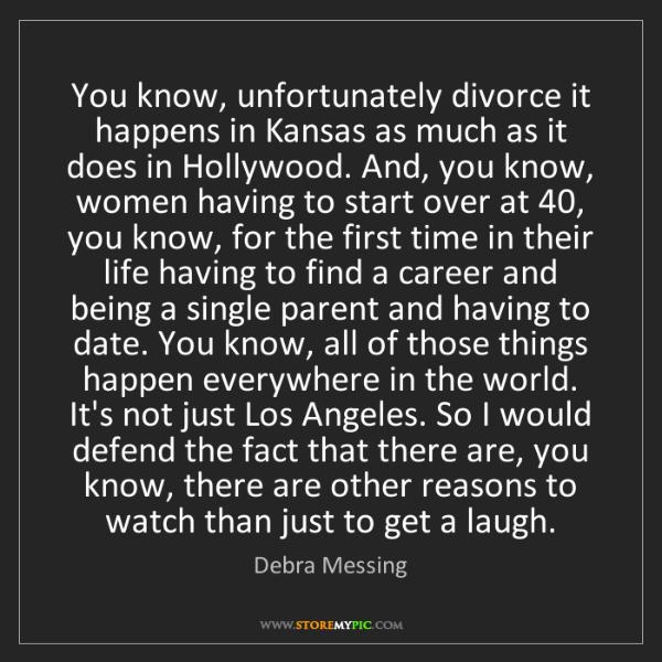 Debra Messing: You know, unfortunately divorce it happens in Kansas...