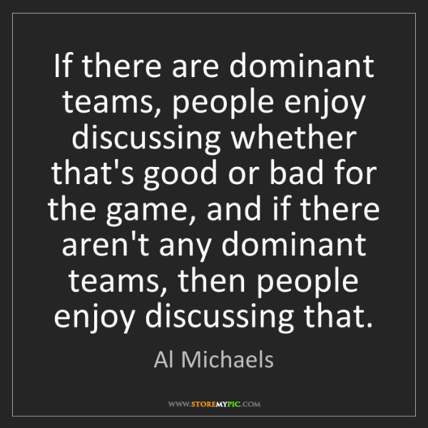 Al Michaels: If there are dominant teams, people enjoy discussing...