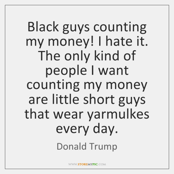 Black guys counting my money! I hate it. The only kind of ...