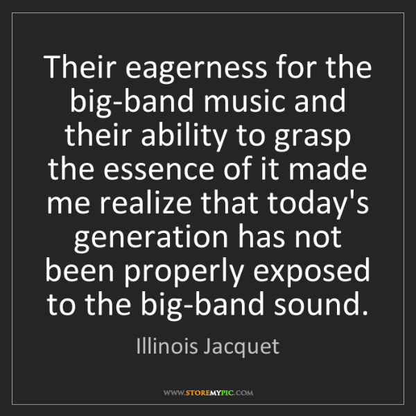 Illinois Jacquet: Their eagerness for the big-band music and their ability...