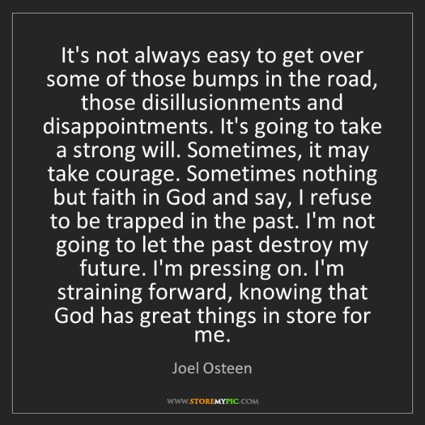 Joel Osteen: It's not always easy to get over some of those bumps...