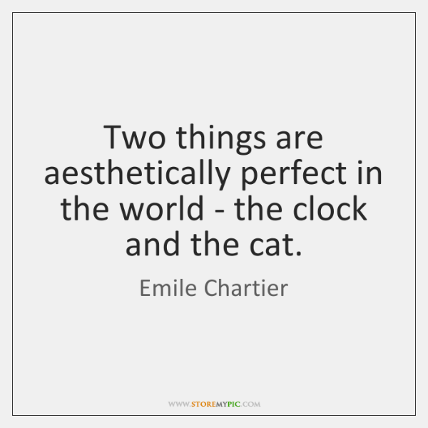 Two things are aesthetically perfect in the world - the clock and ...