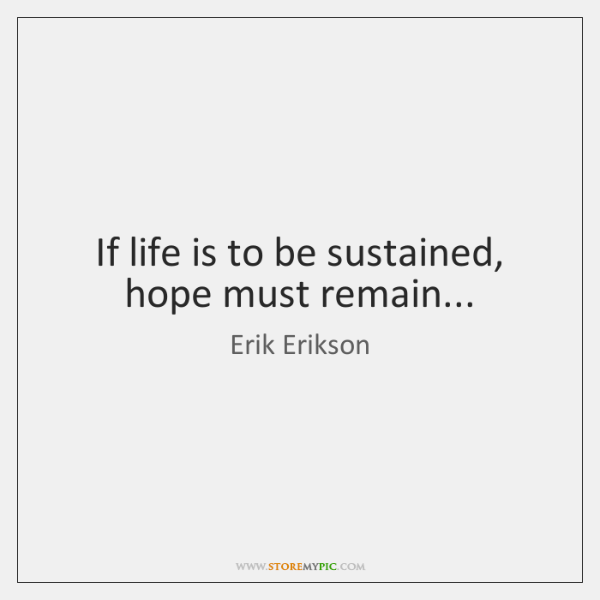 If life is to be sustained, hope must remain...