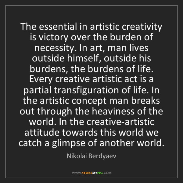 Nikolai Berdyaev: The essential in artistic creativity is victory over...