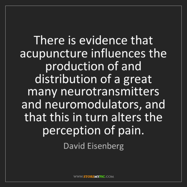 David Eisenberg: There is evidence that acupuncture influences the production...