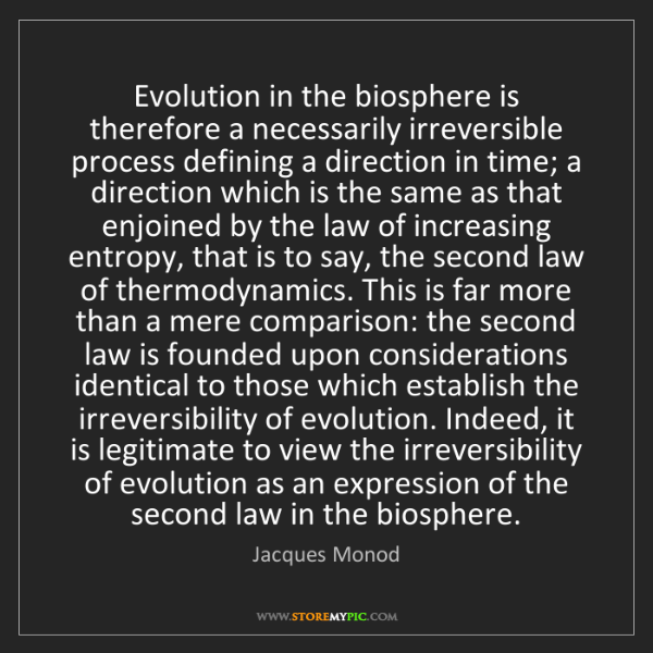 Jacques Monod: Evolution in the biosphere is therefore a necessarily...