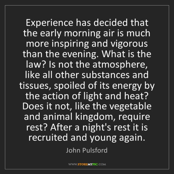 John Pulsford: Experience has decided that the early morning air is...