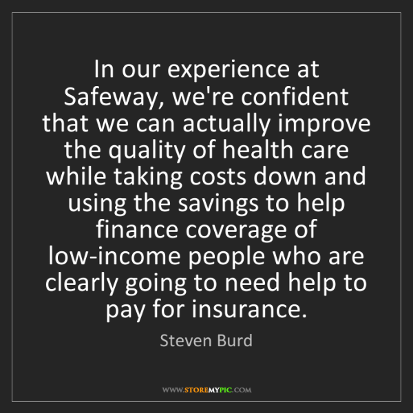 Steven Burd: In our experience at Safeway, we're confident that we...