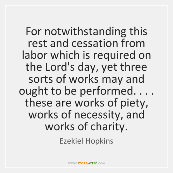 For notwithstanding this rest and cessation from labor which is required on ...
