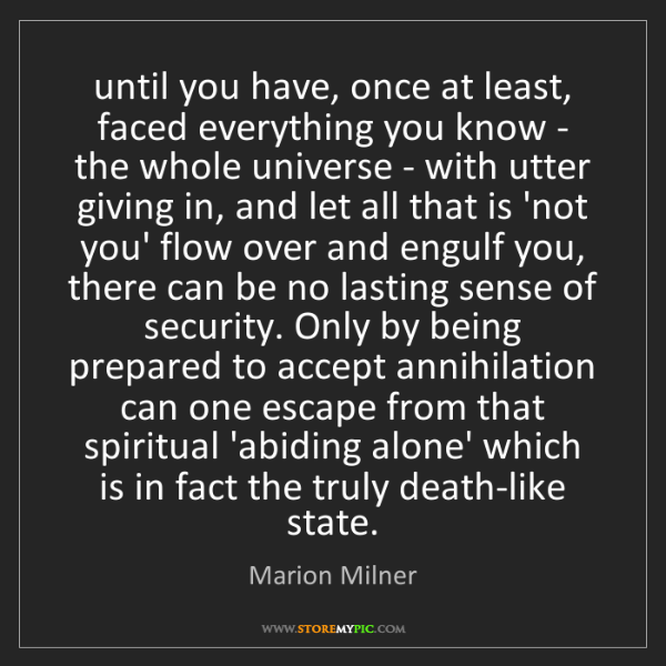 Marion Milner: until you have, once at least, faced everything you know...