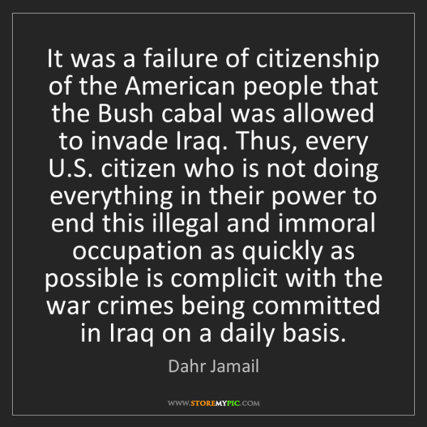 Dahr Jamail: It was a failure of citizenship of the American people...