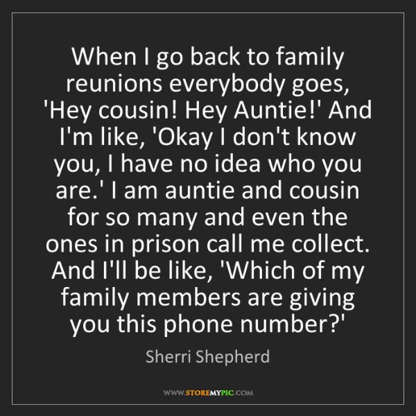 Sherri Shepherd: When I go back to family reunions everybody goes, 'Hey...