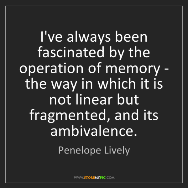 Penelope Lively: I've always been fascinated by the operation of memory...