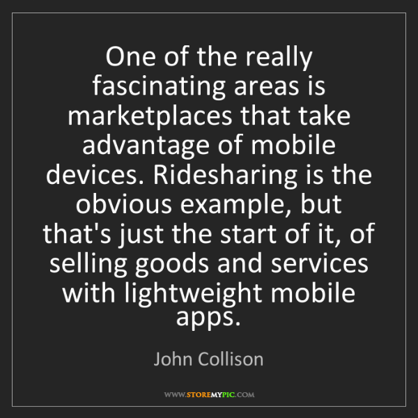 John Collison: One of the really fascinating areas is marketplaces that...