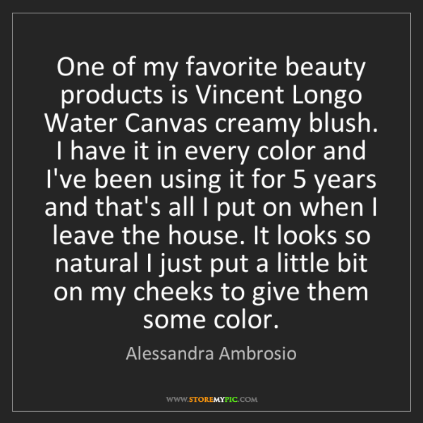 Alessandra Ambrosio: One of my favorite beauty products is Vincent Longo Water...