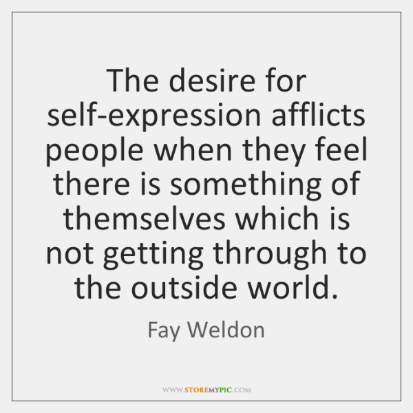 The desire for self-expression afflicts people when they feel there is something ...