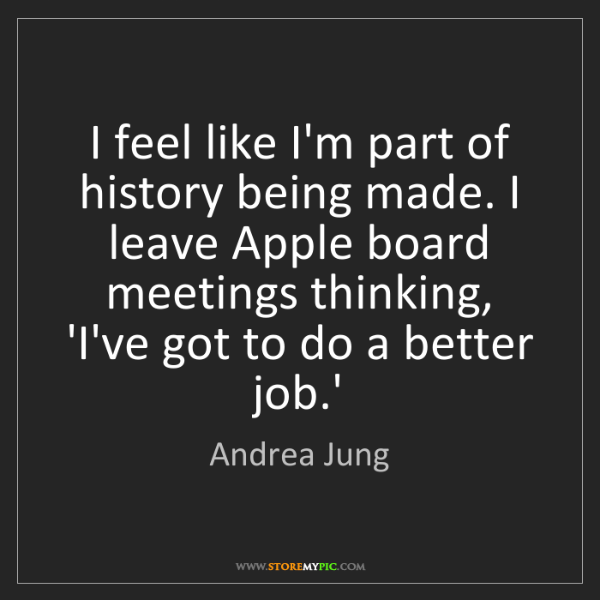 Andrea Jung: I feel like I'm part of history being made. I leave Apple...
