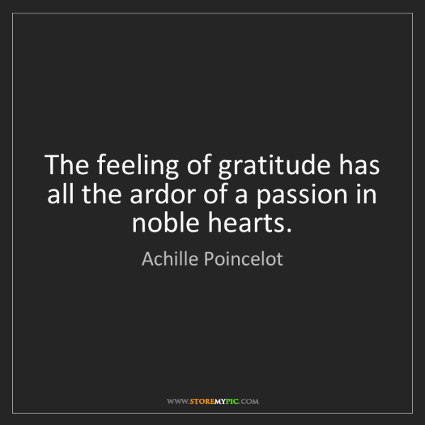 Achille Poincelot: The feeling of gratitude has all the ardor of a passion...