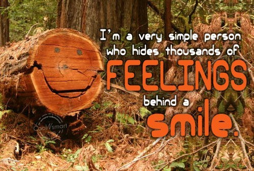 Im a very simple person who hides thousands of feelings behind a smile