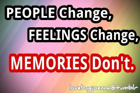 People Chage Feelings Change Memories Dont Storemypic