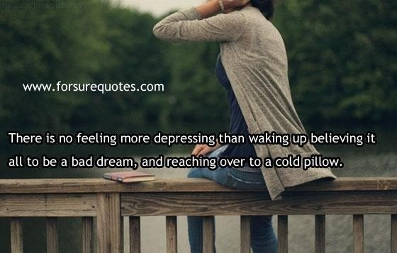 There is no feeling mroe depressing than waking up believing it all to be a bad dream