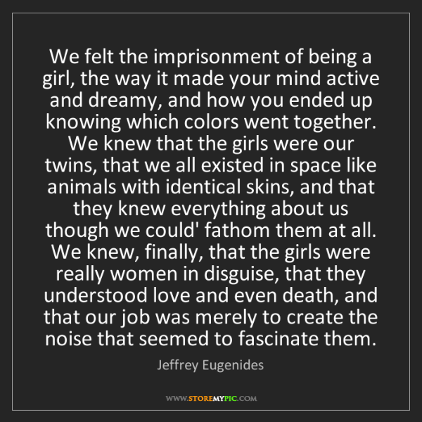 Jeffrey Eugenides: We felt the imprisonment of being a girl, the way it...