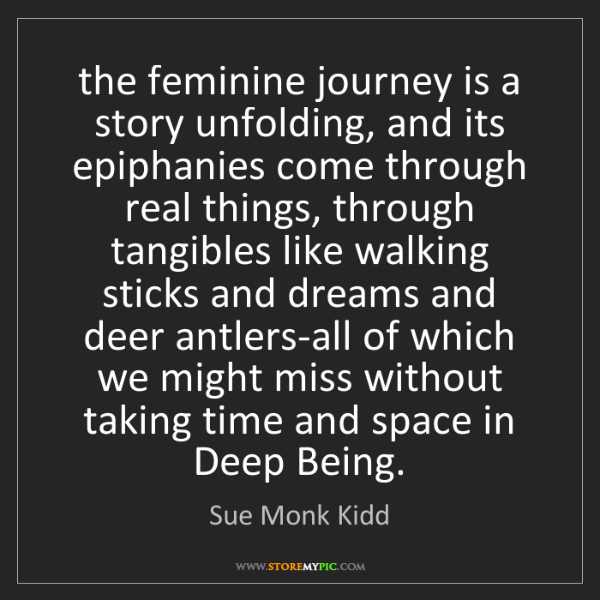 Sue Monk Kidd: the feminine journey is a story unfolding, and its epiphanies...