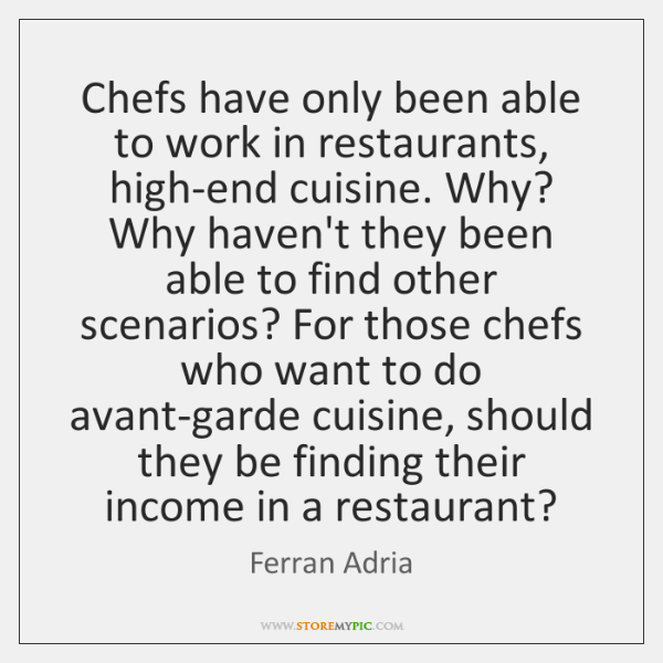 Chefs have only been able to work in restaurants, high-end cuisine. Why? ...