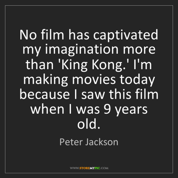 Peter Jackson: No film has captivated my imagination more than 'King...