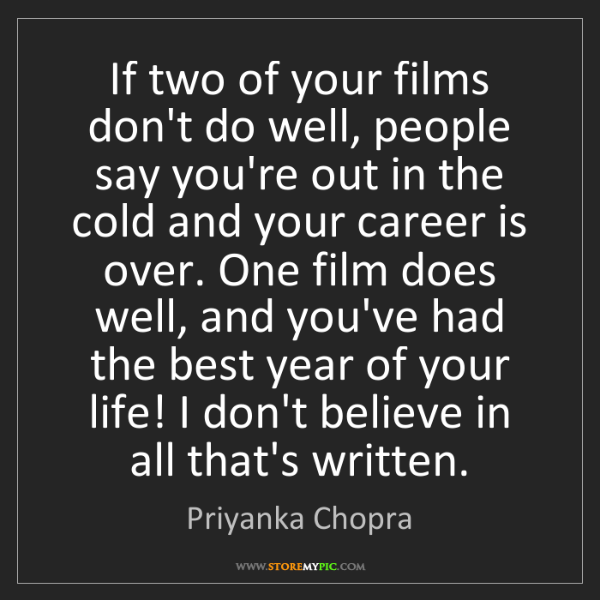 Priyanka Chopra: If two of your films don't do well, people say you're...