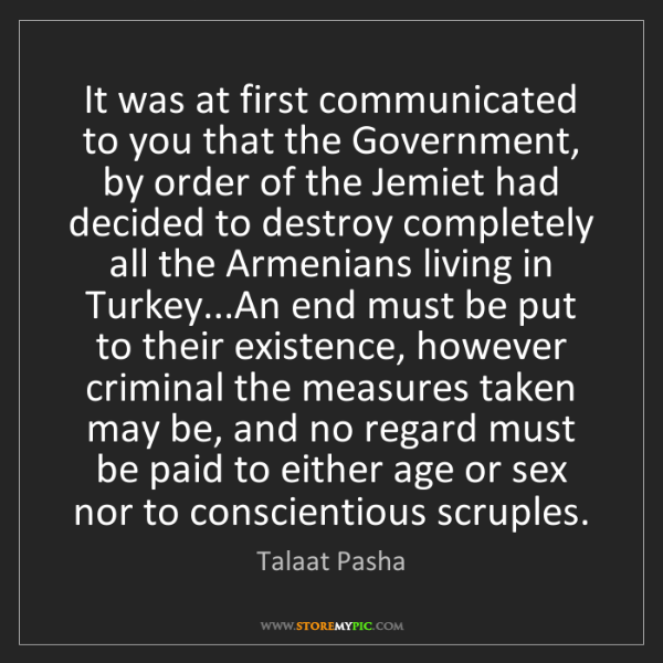 Talaat Pasha: It was at first communicated to you that the Government,...