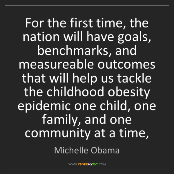 Michelle Obama: For the first time, the nation will have goals, benchmarks,...