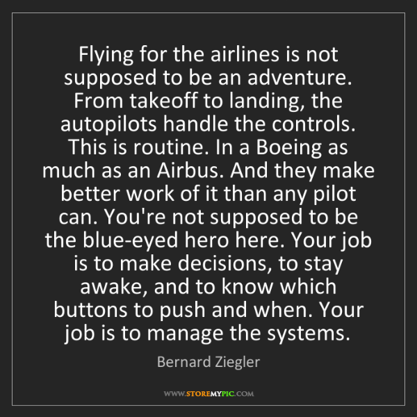 Bernard Ziegler: Flying for the airlines is not supposed to be an adventure....