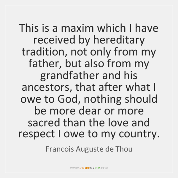 This is a maxim which I have received by hereditary tradition, not ...