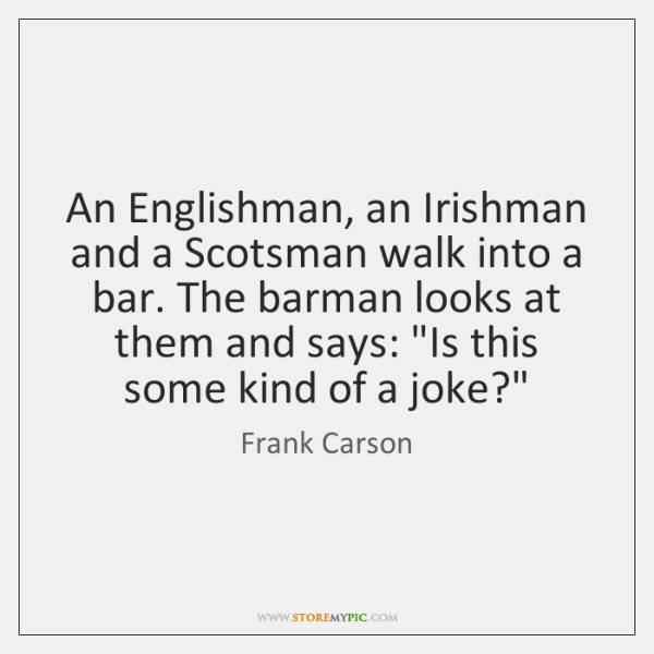 An Englishman, an Irishman and a Scotsman walk into a bar. The ...