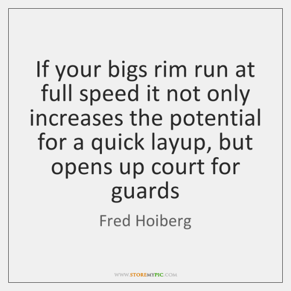 If your bigs rim run at full speed it not only increases ...