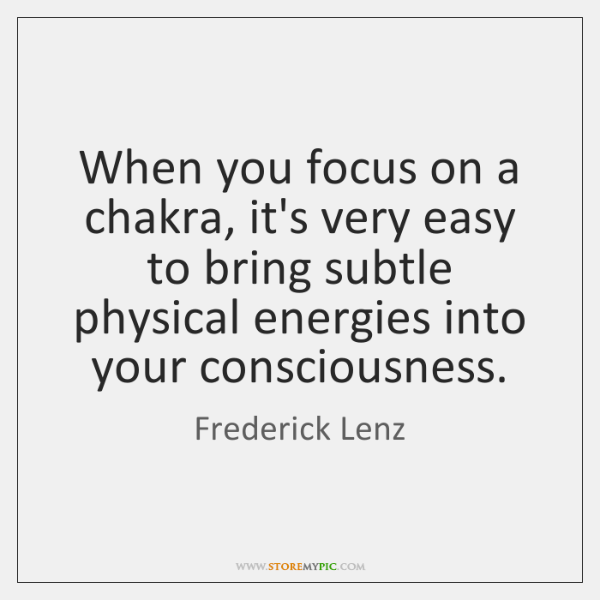 When you focus on a chakra, it's very easy to bring subtle ...