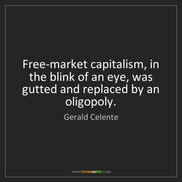 Gerald Celente: Free-market capitalism, in the blink of an eye, was gutted...