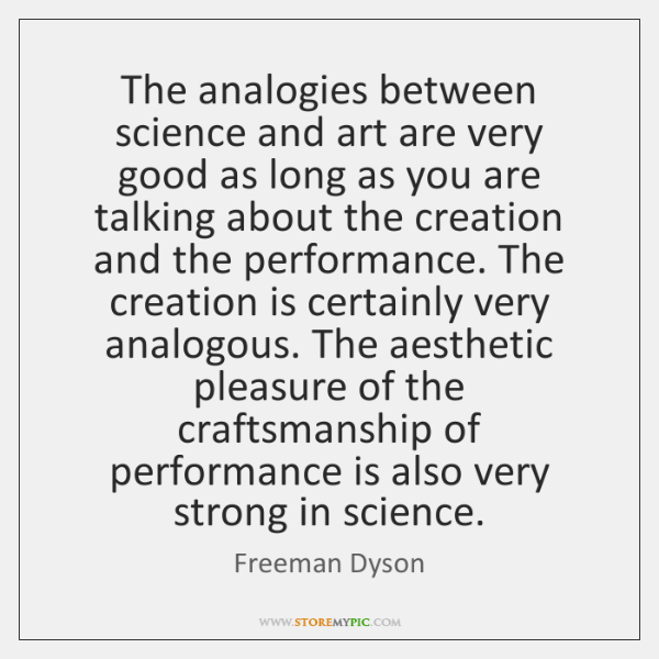The analogies between science and art are very good as long as ...