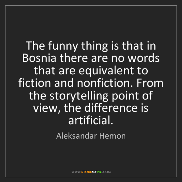 Aleksandar Hemon: The funny thing is that in Bosnia there are no words...