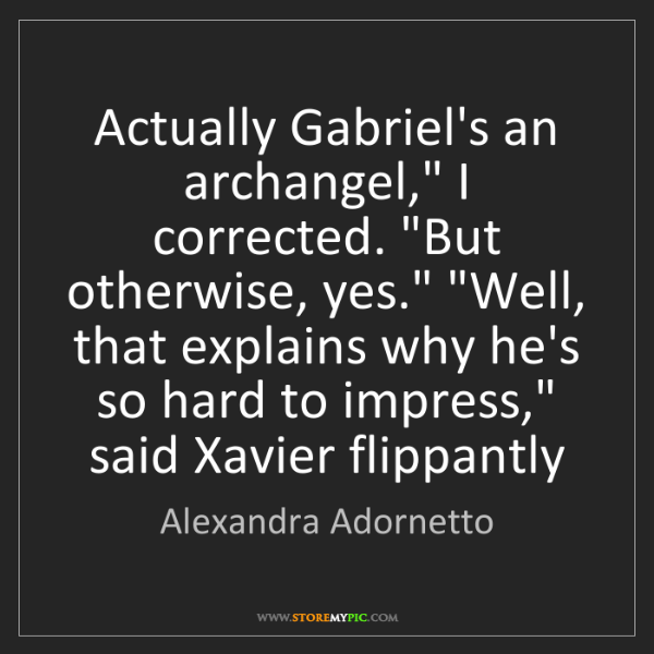 """Alexandra Adornetto: Actually Gabriel's an archangel,"""" I corrected. """"But otherwise,..."""