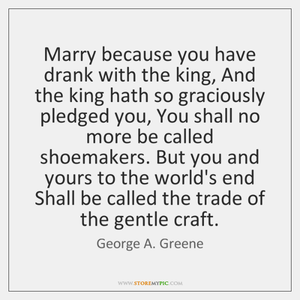 Marry because you have drank with the king, And the king hath ...