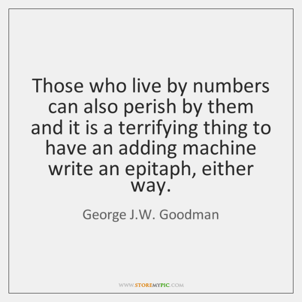 Those who live by numbers can also perish by them and it ...