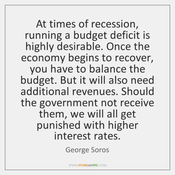 At times of recession, running a budget deficit is highly desirable. Once ...